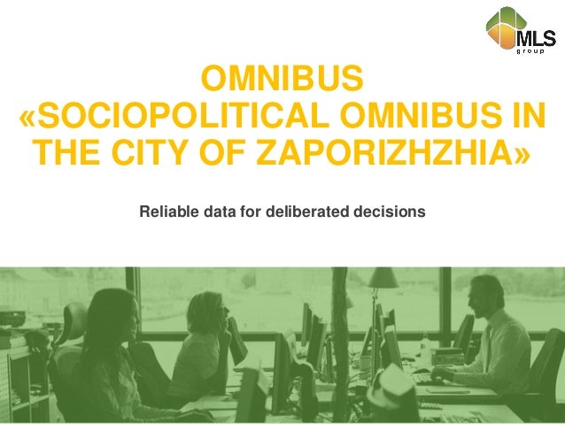 OMNIBUS «SOCIOPOLITICAL OMNIBUS IN THE CITY OF ZAPORIZHZHIA» Reliable data for deliberated decisions