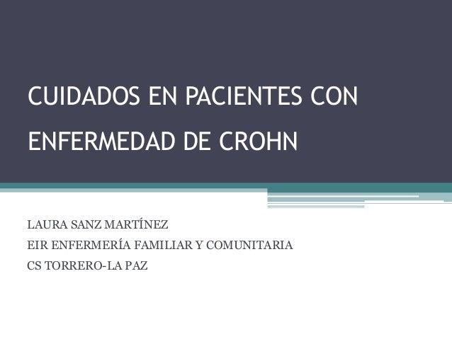 CUIDADOS EN PACIENTES CON ENFERMEDAD DE CROHN LAURA SANZ MARTÍNEZ EIR ENFERMERÍA FAMILIAR Y COMUNITARIA CS TORRERO-LA PAZ
