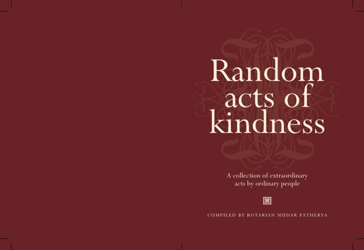 Random acts ofkindness     A collection of extraordinary        acts by ordinary peopleCOMPILED BY ROTARIAN MUDAR PATHERYA