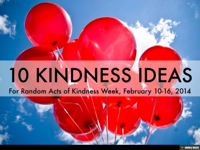 essay on random acts of kindness Editor: this post has received a lot of attention recently, so we decided to bring it back up by shirley sprinkles, phd she handed me a five dollar bill through the.