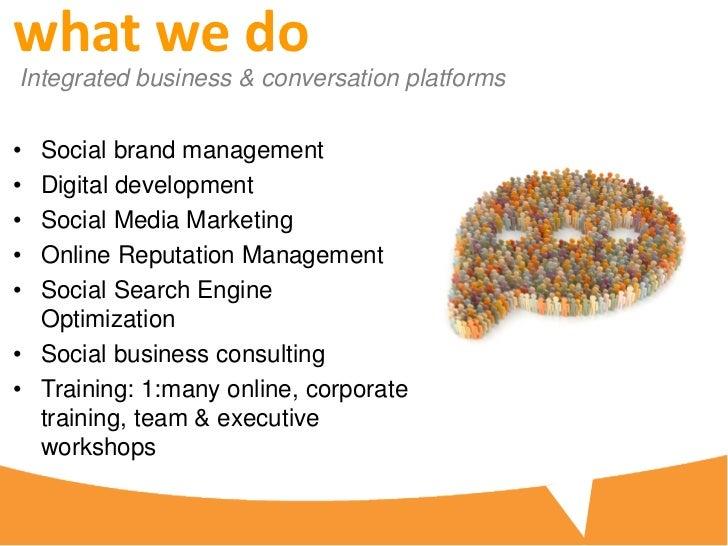 what we doIntegrated business & conversation platforms• Social brand management• Digital development• Social Media Marketi...