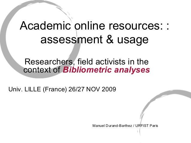 Academic online resources: : assessment & usage Researchers, field activists in the context of Bibliometric analyses Univ....