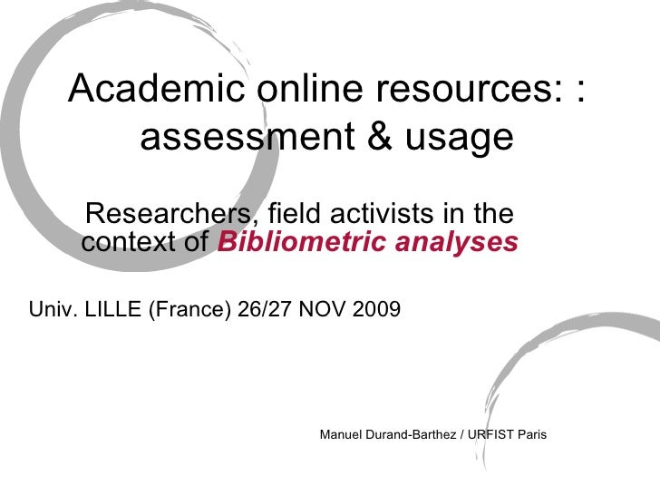Academic online resources: : assessment & usage Researchers, field activists in the context of  Bibliometric analyses Univ...