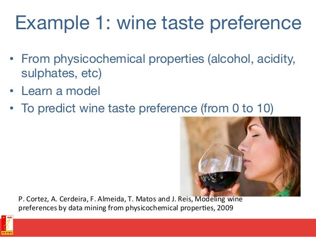 Example 1: wine taste preference • From physicochemical properties (alcohol, acidity, sulphates, etc) • Learn a model •...