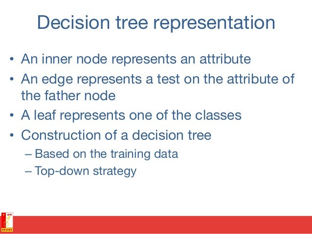Decision tree representation • An inner node represents an attribute • An edge represents a test on the attribute of the...