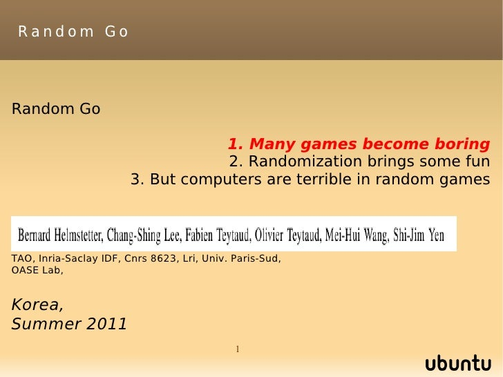 Random GoRandom Go                                    1. Many games become boring                                    2. Ra...