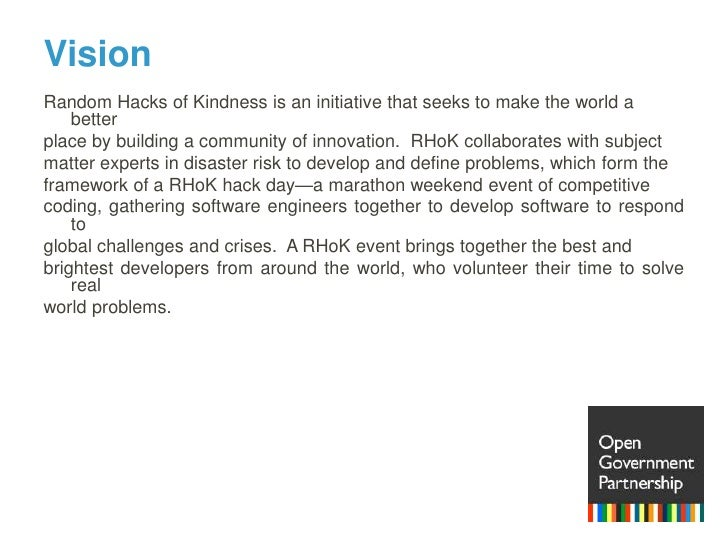 Vision<br />Random Hacks of Kindness is an initiative that seeks to make the world a better<br />place by building a commu...