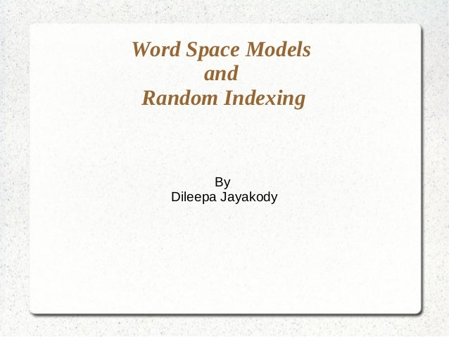 Word Space Models and Random Indexing By Dileepa Jayakody