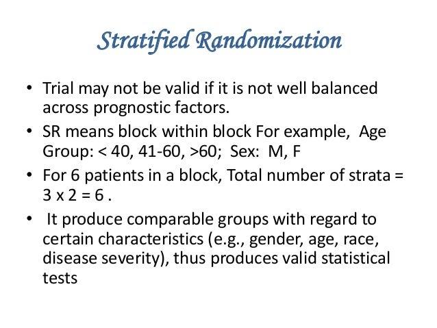 Stratified Randomization • Trial may not be valid if it is not well balanced across prognostic factors. • SR means block w...