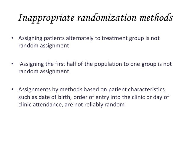 Inappropriate randomization methods • Assigning patients alternately to treatment group is not random assignment • Assigni...
