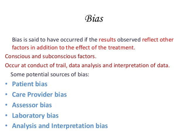 Bias Bias is said to have occurred if the results observed reflect other factors in addition to the effect of the treatmen...
