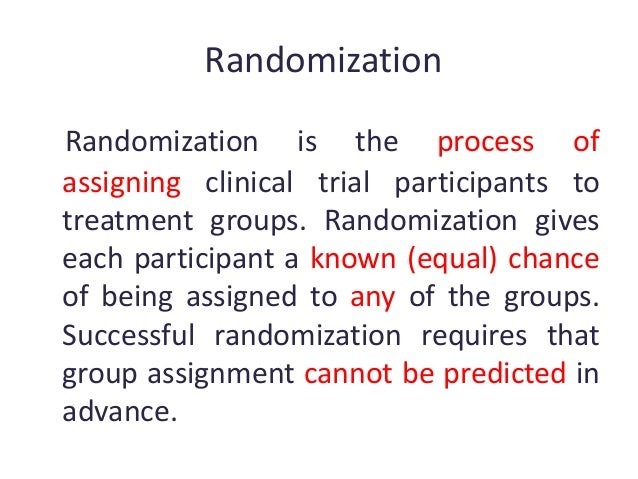 Randomization Randomization is the process of assigning clinical trial participants to treatment groups. Randomization giv...