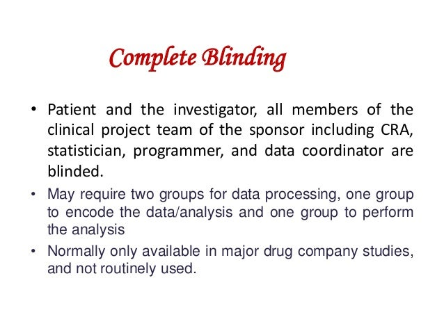 Complete Blinding • Patient and the investigator, all members of the clinical project team of the sponsor including CRA, s...