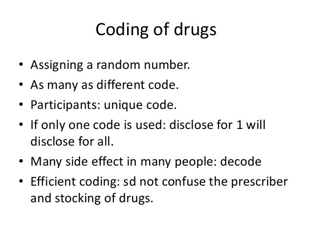 Coding of drugs • • • •  Assigning a random number. As many as different code. Participants: unique code. If only one code...