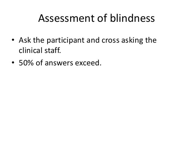 Assessment of blindness • Ask the participant and cross asking the clinical staff. • 50% of answers exceed.