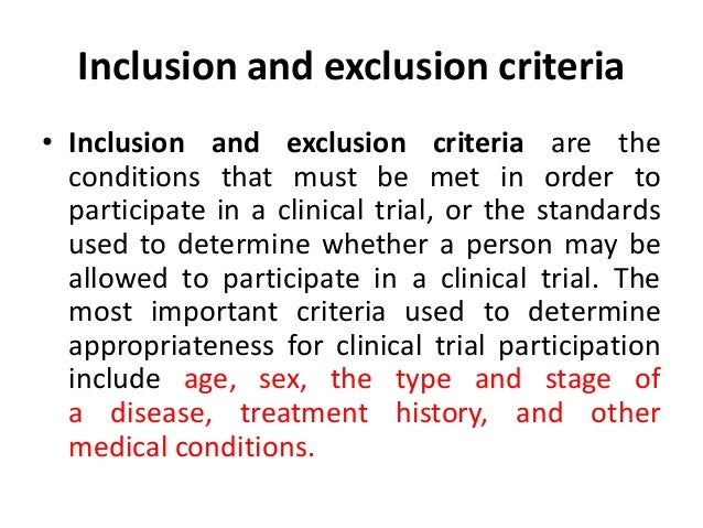 Inclusion and exclusion criteria • Inclusion and exclusion criteria are the conditions that must be met in order to partic...