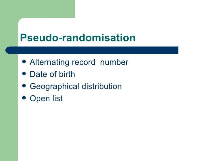 Pseudo-randomisation <ul><li>Alternating record  number </li></ul><ul><li>Date of birth </li></ul><ul><li>Geographical dis...