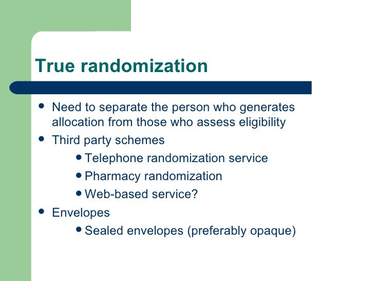 True randomization <ul><li>Need to separate the person who generates allocation from those who assess eligibility </li></u...
