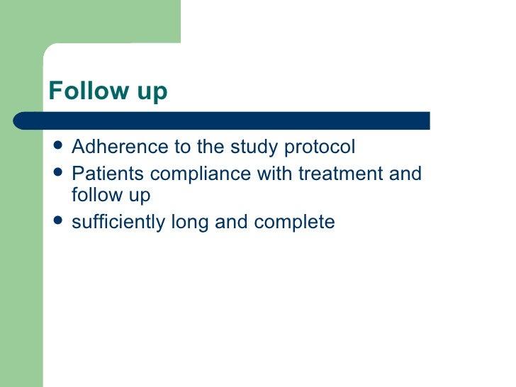 Follow up <ul><li>Adherence to the study protocol </li></ul><ul><li>Patients compliance with treatment and follow up </li>...