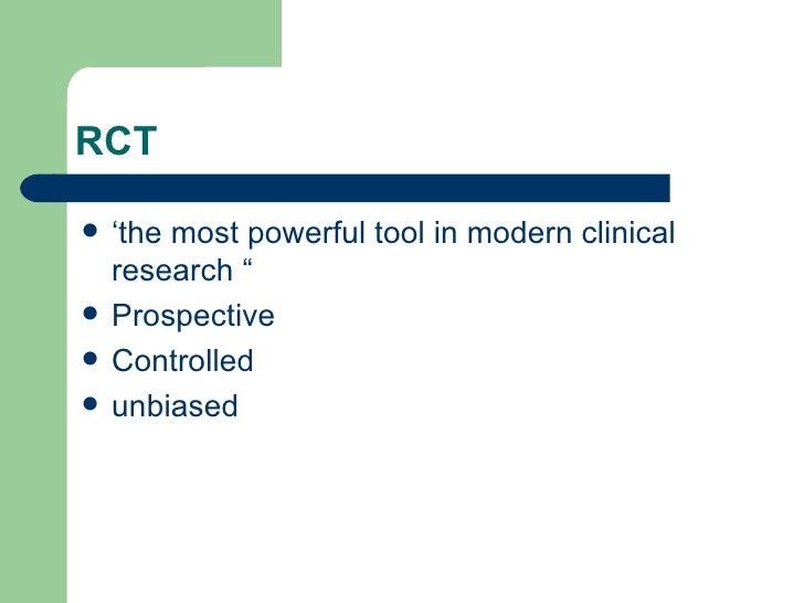 """RCT <ul><li>' the most powerful tool in modern clinical research """" </li></ul><ul><li>Prospective </li></ul><ul><li>Control..."""