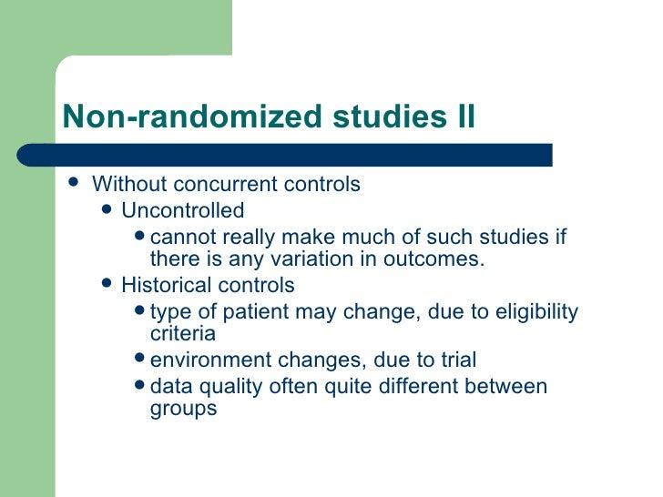 Non-randomized studies II <ul><li>Without concurrent controls </li></ul><ul><ul><li>Uncontrolled  </li></ul></ul><ul><ul><...