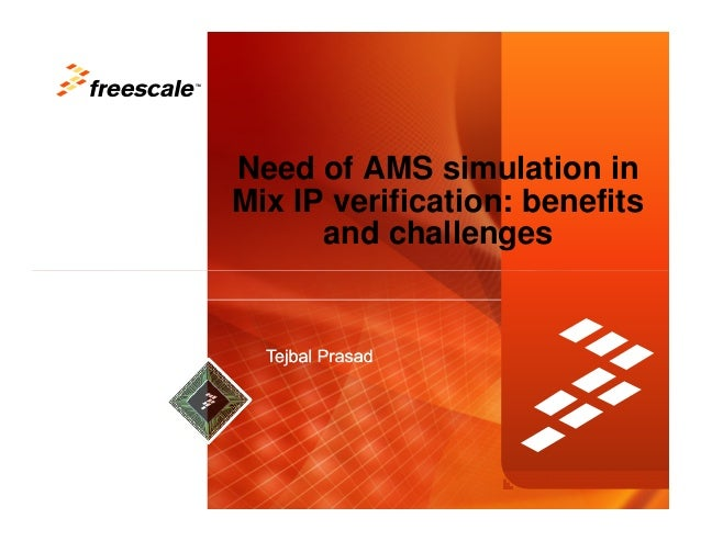 TM     Need of AMS simulation in     Mix IP verification: benefits           and challenges