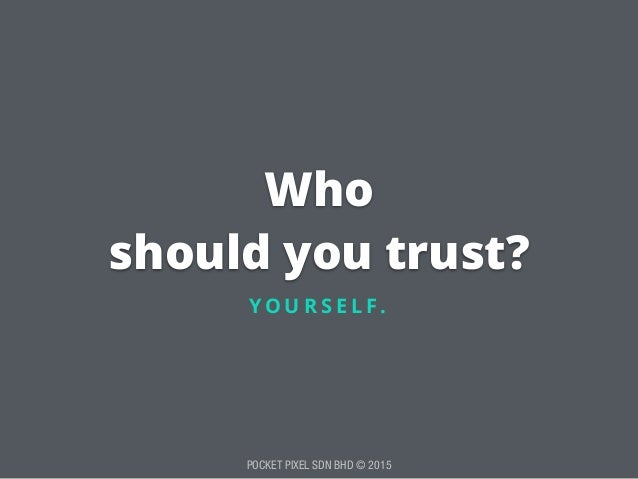 POCKET PIXEL SDN BHD © 2015 Who should you trust? Y O U R S E L F.