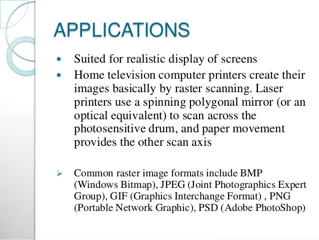 APPLICATIONS  Suited for realistic display of screens  Home television computer printers create their images basically b...