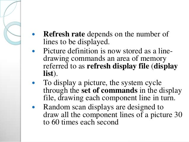  Refresh rate depends on the number of lines to be displayed.  Picture definition is now stored as a line- drawing comma...