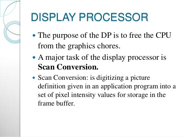 RASTER SCAN SYSTEM  Graphic commands are translated by the graphics package into a display file stored in the system memo...