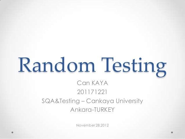 Random Testing            Can KAYA            201171221  SQA&Testing – Cankaya University          Ankara-TURKEY          ...