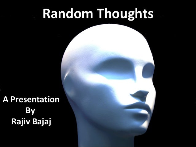 Random ThoughtsA Presentation      By  Rajiv Bajaj