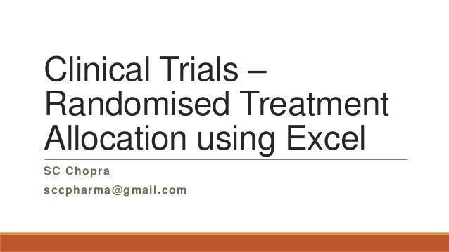 Clinical Trials – Randomised Treatment Allocation using Excel SC Chopra sccpharma@gmail.com