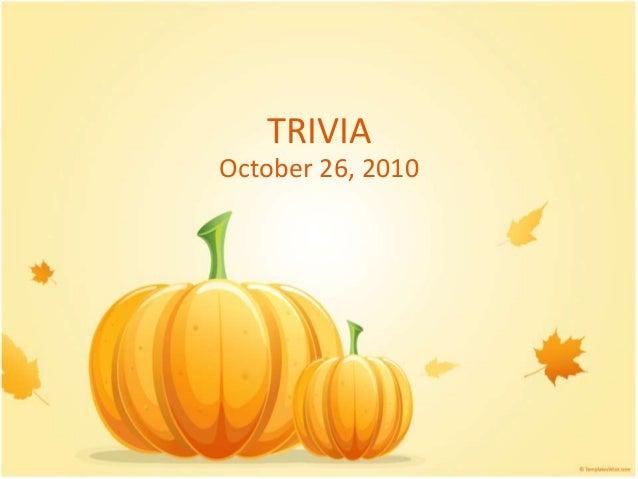 TRIVIA October 26, 2010
