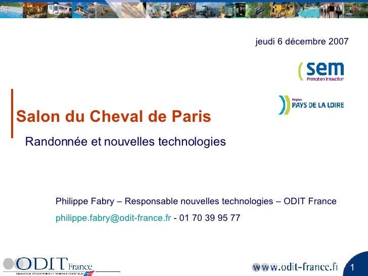 Salon du Cheval de Paris Randonnée et nouvelles technologies jeudi 6 décembre 2007 Philippe Fabry – Responsable nouvelles ...