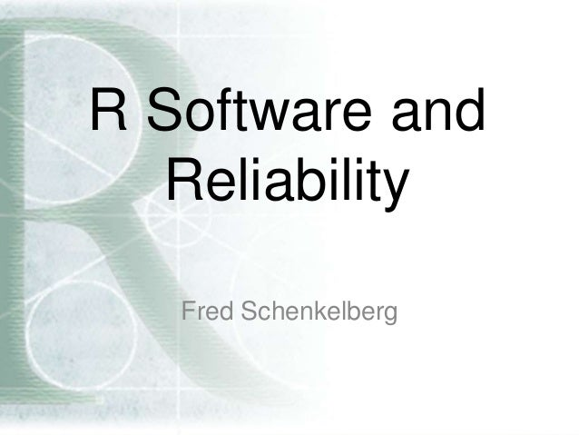 R Software and Reliability Fred Schenkelberg