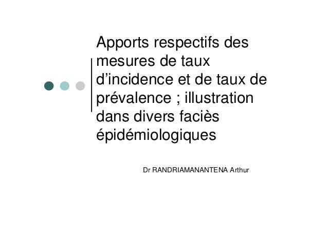 Apports respectifs desmesures de tauxd'incidence et de taux deprévalence ; illustrationdans divers facièsépidémiologiquesD...