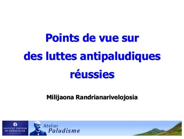 Points de vue surdes luttes antipaludiques           réussies    Milijaona Randrianarivelojosia