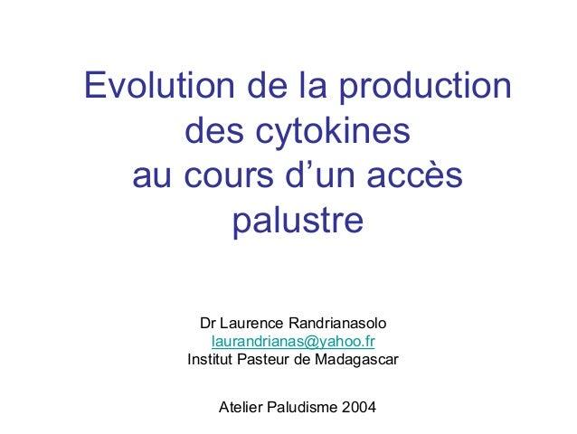 Evolution de la production      des cytokines  au cours d'un accès         palustre        Dr Laurence Randrianasolo      ...