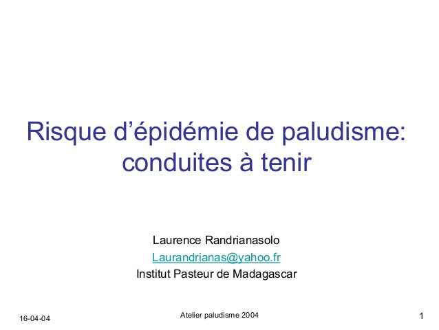 Risque d'épidémie de paludisme:         conduites à tenir               Laurence Randrianasolo              Laurandrianas@...
