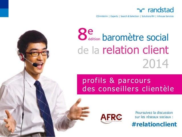 baromètre social de la relation client 2014  Poursuivez la discussion  sur les réseaux sociaux :  #relationclient  profils...