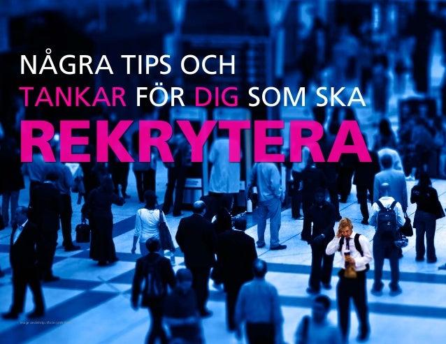 NÅGRA TIPS OCH TANKAR FÖR DIG SOM SKA REKRYTERA Image credit:http://flic.kr/p/6NWoGm
