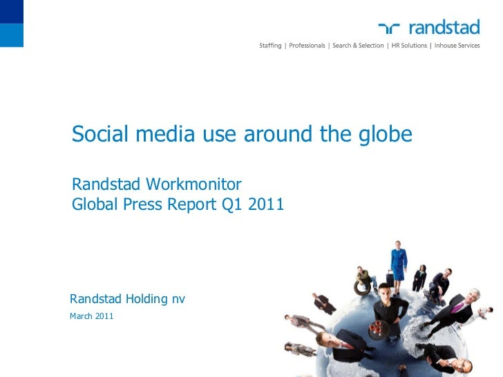 Social media use around the globeRandstad WorkmonitorGlobal Press Report Q1 2011Randstad Holding nvMarch 2011