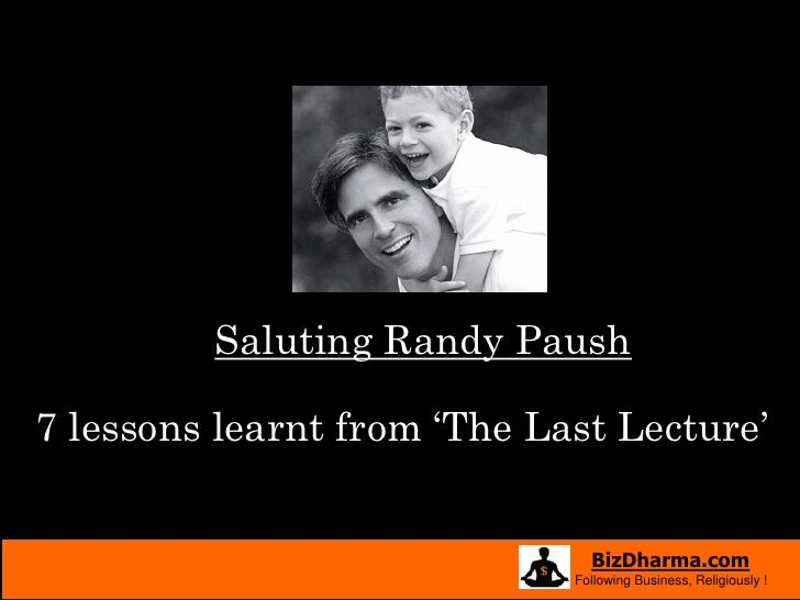 Saluting Randy Paush  7 lessons learnt from 'The Last Lecture'                                  BizDharma.com             ...