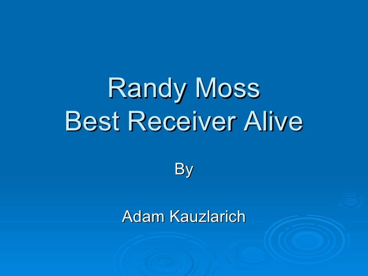 Randy Moss Best Receiver Alive By Adam Kauzlarich