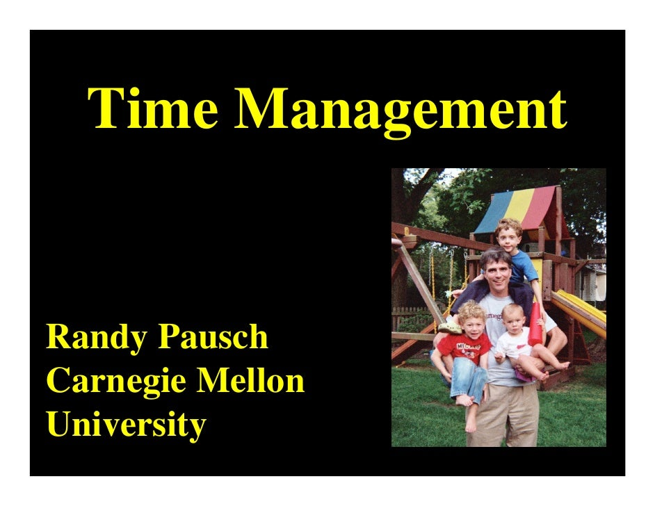Time Management   Randy Pausch Carnegie Mellon University
