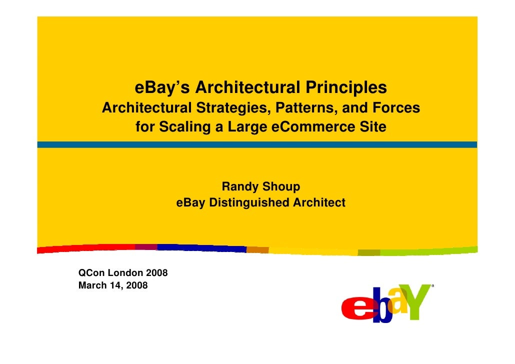 eBay's Architectural Principles     Architectural Strategies, Patterns, and Forces         for Scaling a Large eCommerce S...