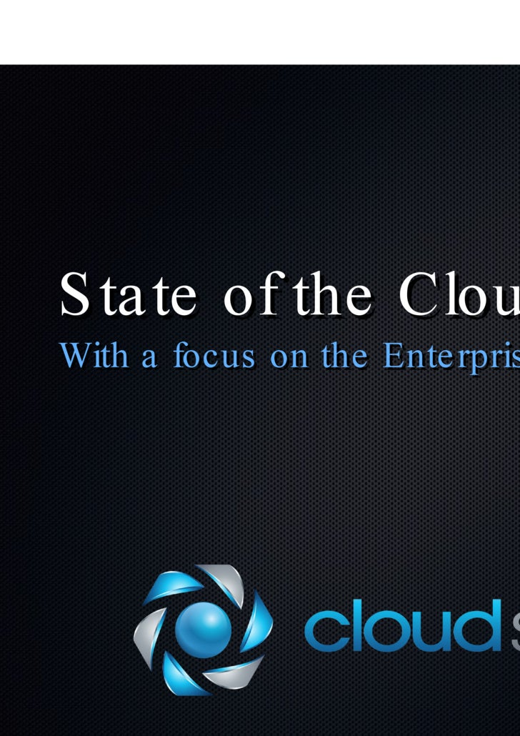 State of the Cloud <ul><li>With a focus on the Enterprise & Infrastructure </li></ul>