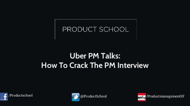 Uber PM Talks: How To Crack The PM Interview /Productschool @ProductSchool /ProductmanagementSF