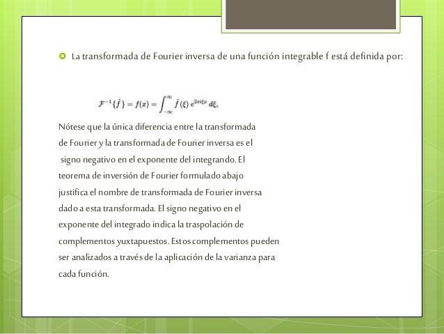  La transformada de Fourier inversa de una función integrable f está definida por: Nótesequela únicadiferencia entrela tr...
